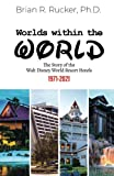 Worlds Within the World: The Story of the Walt Disney World Resort Hotels 1971-2021