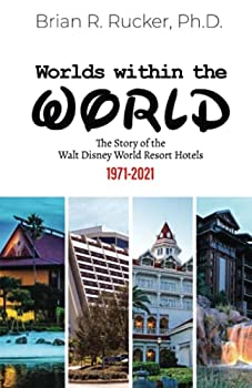 Worlds Within the World  The Story of the Walt Disney World Resort Hotels 1971-2021