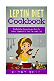 Leptin Diet Cookbook: The Belly Fat Burnin' Recipe Book For Losing...