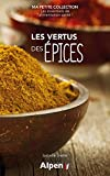 Les Vertus des Epices - Ma Petite Collection (Ma petite collection Les essentiels de lalimentation santé !)