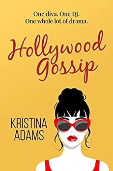 Hollywood Gossip: One diva. One DJ. One whole lot of drama. by [Kristina Adams]