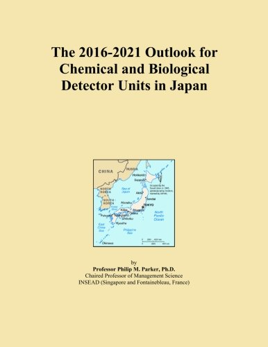 The 2016-2021 Outlook for Chemical and Biological Detector U