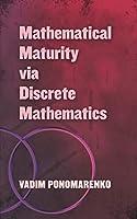 Mathematical Maturity via Discrete Mathematics (Dover Books on Mathematics)