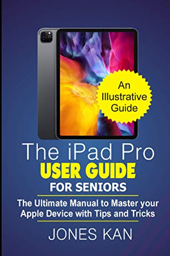 The iPad Pro User Guide for Seniors: The Ultimate Manual to Master your Apple Device with Tips and Tricks
