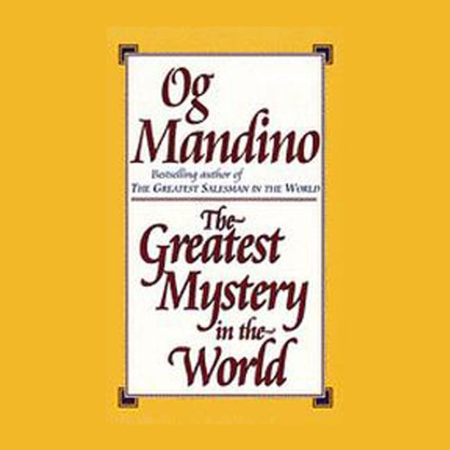The Greatest Mystery in the World                   By:                                                                                                                                 Og Mandino                               Narrated by:                                                                                                                                 Robert Serva                      Length: 2 hrs and 45 mins     200 ratings     Overall 4.3
