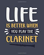 Life Is Better When You Play the Clarinet: Clarinet Gift for Music Lovers - Funny Blank Lined Journal or Notebook