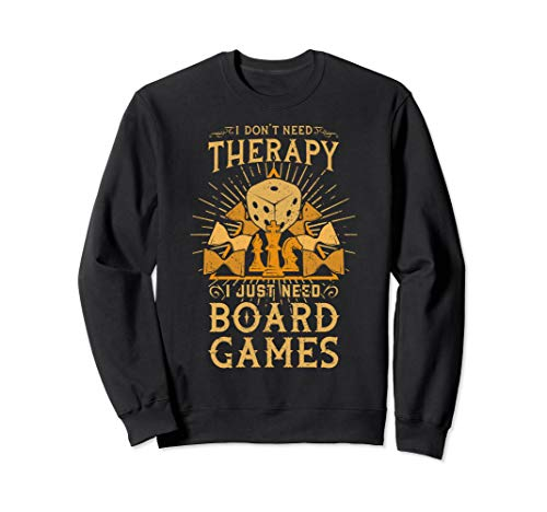 Ich brauche keine Therapie, ich brauche nur Brettspiele Sweatshirt