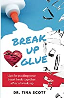 Break-Up Glue: Tips for putting your heart back together after a break-up