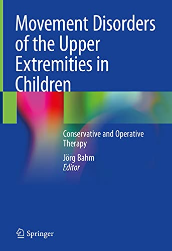 Movement Disorders of the Upper Extremities in Children: Conservative and Operative Therapy (English Edition)