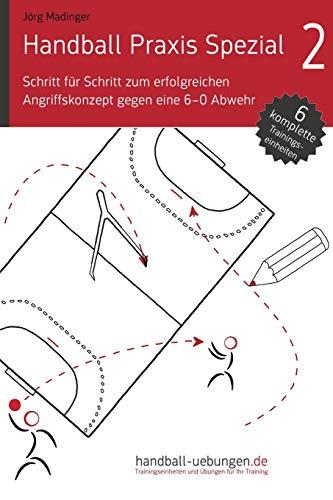 Schritt für Schritt zum erfolgreichen Angriffskonzept gegen eine 6-0 Abwehr (Handball Praxis Spezial)