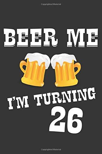 Beer Me I'm Turning 26 Blood Pressure Monitor Log: Lined Journal, 120 Pages, 6 x 9, BP Log Matte Finish