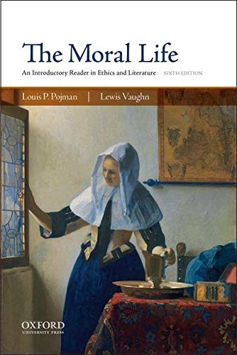 Compare Textbook Prices for The Moral Life: An Introductory Reader in Ethics and Literature 6 Edition ISBN 9780190607845 by Pojman, Louis P.,Vaughn, Lewis