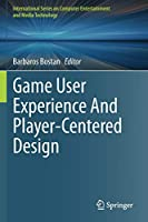 Game User Experience And Player-Centered Design (International Series on Computer Entertainment and Media Technology)