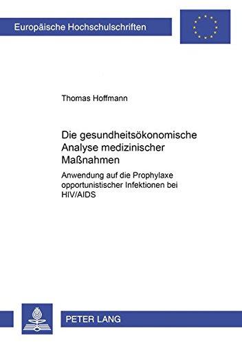 Die gesundheitsökonomische Analyse medizinischer Maßnahmen: Anwendung auf die Prophylaxe opportunistischer Infektionen bei HIV/AIDS (Europäische ... / Série 5: Sciences économiques, Band 2878)