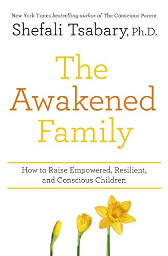 The Awakened Family: How to Raise Empowered, Resilient, and Conscious Children. (English Edition)