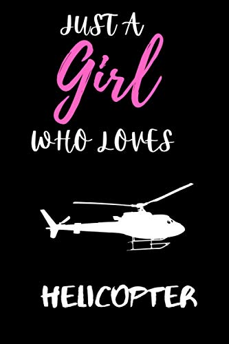 Just a Girl Who Loves Helicopter: Gift Idea For Helicopter Lovers | Notebook Journal Notebook to Write In for Notes | Perfect gifts for ... | Funny Cute Gifts(6x9 Inches,110Pages). Paperback