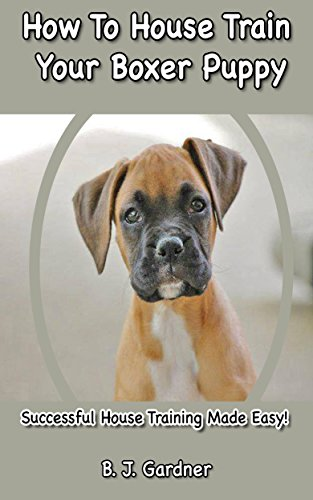How To House Train Your Boxer Puppy: Successful House Training Made Easy! (English Edition)