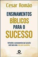 Ensinamentos Bíblicos Para o Sucesso: Reflexões e Pensamentos que Guiarão Você Para uma Vida Bem-sucedida