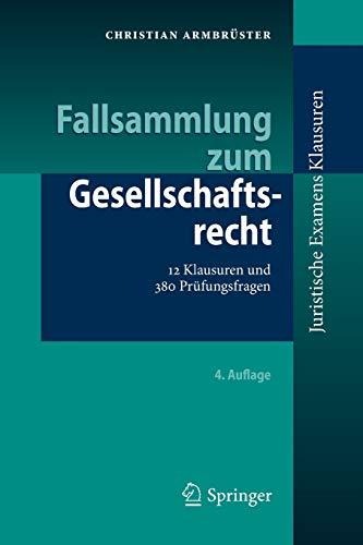 Fallsammlung zum Gesellschaftsrecht: 12 Klausuren und 380 Prüfungsfragen (Juristische ExamensKlausuren)