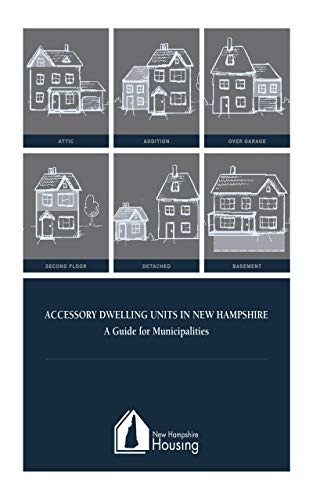 New Hampshire Accessory Dwelling Units In New Hampshire A Guide For Municipalities (English Edition)