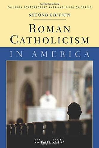 Roman Catholicism in America (Columbia Contemporary American Religion Series)