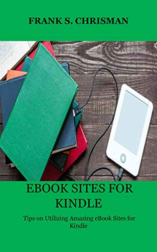 EBOOK SITES FOR KINDLE: Tips on Utilizing Amazing eBook Sites for Kindle (English...