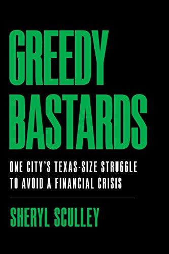 Compare Textbook Prices for Greedy Bastards: One City's Texas-Size Struggle to Avoid a Financial Crisis  ISBN 9781544508436 by Sculley, Sheryl