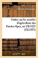 Notice Sur Les Sociétés d'Agriculture Des Hautes-Alpes, an VII-1821