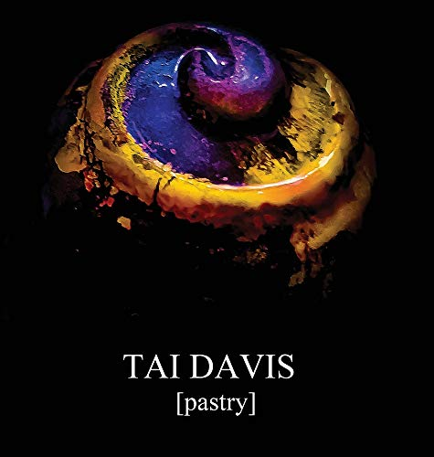 TAI DAVIS [Pastry]: A Visual Anthology of Culinary Works