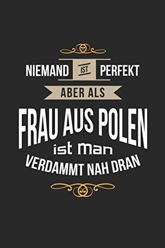 Niemand ist perfekt aber als Frau aus Polen ist man verdammt nah dran: Notizbuch, lustiges Geschenk für eine perfekte Polin, 6 x 9 Zoll (A5), kariert