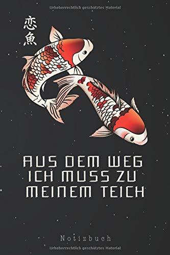 Aus dem Weg Ich muss zu meinem Teich Notizbuch: Koi Karpfen Spruch Gartenteich Teich Fischzüchter Koikarpfen Notizbuch   Notizblock als Geschenk-Idee ... Seiten Journal   Liniert, Kladde im A5 Format