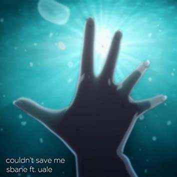 Couldn't Save Me (feat. UALE)