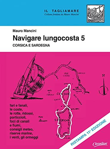Navigare lungocosta. Nuova ediz.. Corsica e Sardegna (Vol. 5)