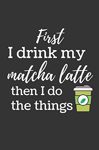 """First I drink my matcha latte: Funny Small Lined Notebook / Journal (6"""" X 9"""")"""