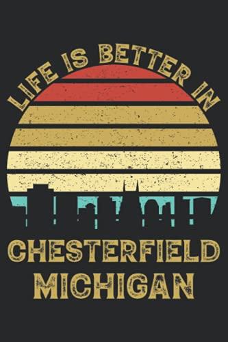 Life Is Better In Chesterfield Michigan: 6x9 Lined Notebook, Journal, or Diary Gift - 120 Pages