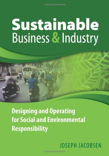 Sustainable Business and Industry: Designing and Operating for Social and Environmental Responsibility