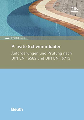 Private Schwimmbäder: Anforderungen und Prüfung nach DIN EN 16582 und DIN EN 16713 (Beuth Kommentar)