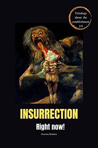 Insurrection, right now! (Alternative to the establishment Book 1) (English Edition)