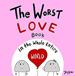 The Worst Love Book in the Whole Entire World: A fun and silly children's book for kids and adults about the power of love. (Entire World Books 4) by [Joey Acker]