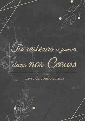 Tu Resteras à Jamais Dans Nos Cœurs - Livre de condoléance: Recueil des mots et souvenirs à la mémoire d'un être cher pour ses funérailles - Éloges ... en l'honneur du défunt pendant ses obsèques