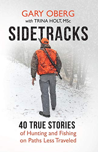 Sidetracks: 40 True Stories of Hunting and Fishing on Paths Less Traveled by [Gary Oberg, Trina Holt]