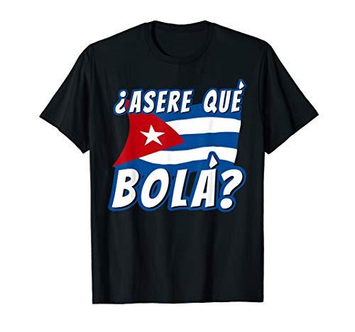 Funny Cuban Saying Havana Cuba Flag Asere Que Bola T-Shirt