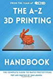 The A-Z 3D Printing Handbook: The Complete Guide to Rapid Prototyping