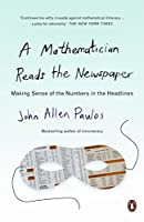 A Mathematician Reads the Newspaper: Making Sense of the Numbers in the Headlines