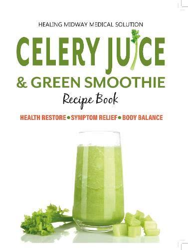 Price comparison product image Celery Juice & Green Smoothie Recipe Book: Health Restore. Symptom Relief. Body Balance