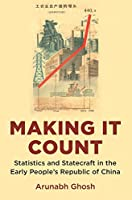 Making It Count: Statistics and Statecraft in the Early People's Republic of China (Histories of Economic Life)