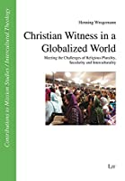 Christian Witness in a Globalized World: Meeting the Challenges of Religious Plurality, Secularity and Interculturality (Beitraege Zur Missionswissenschaft / Inte)