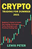 Crypto Trading For Beginners 2021: Beginner Guide to Crypto Day Trading, Exchanges, Tools, Strategies and Practical Trading Tips