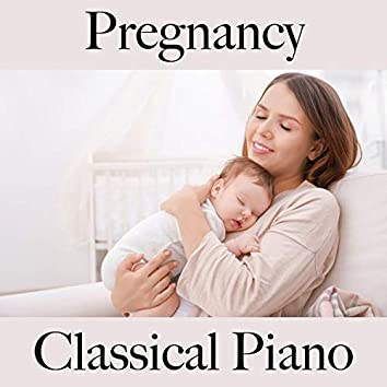 Pregnancy: Classical Piano - The Best Music for Relaxation