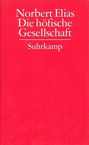 Gesammelte Schriften in 19 Bänden: Band 2: Die höfische Gesellschaft. Untersuchungen zur Soziologie des Königtums und der höfischen Aristokratie